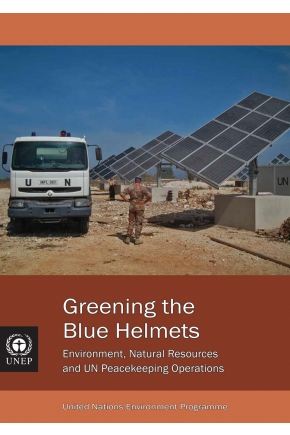 Greening the Blue Helmets: Environment, Natural Resources and UN Peacekeeping Operations