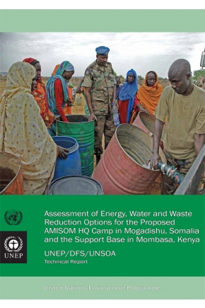 Assessment of Energy, Water and Waste Reduction Options for the Proposed AMISOM HQ Camp in Mogadishu, Somalia and the Support Base in Mombasa, Kenya