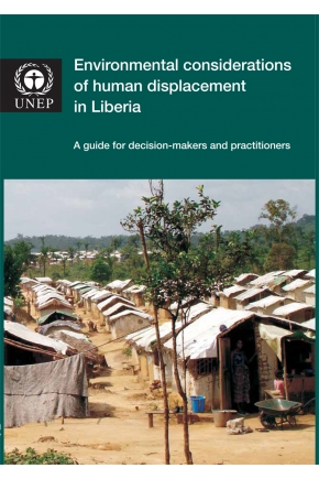 Environmental Considerations of Human Displacement in Liberia: A Guide for Decision-makers and Practitioners