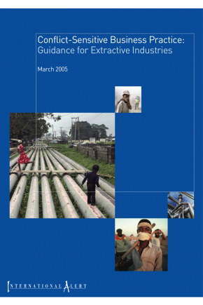 Conflict-Sensitive Business Practice: Guidance for Extractive Industries