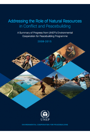 Addressing the Role of Natural Resources: A Summary of Progress from UNEP's Environmental Cooperation for Peacebuilding Programme in Conflict and Peacebuilding