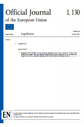 Regulation (EU) 2017/821 of the European Parliament & the Council of 17 May 2017 Laying Down Supply Chain Due Diligence Obligations for Union Importers of Tin, Tantalum & Tungsten, Their Ores, and Gold Originating from Conflict-Affected & High-Risk Areas
