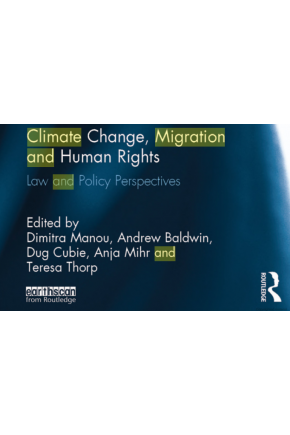 "Climate Change, Migration, and Human Rights: Law and Policy Perspectives (Chapter in ""Climate Migration and Conflicts: A Self-Fulfilling Prophecy?"")"