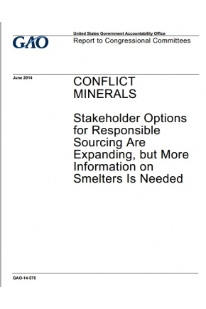 Conflict Minerals: Stakeholder Options for Responsible Sourcing are Expanding, but More Information on Smelters is Needed