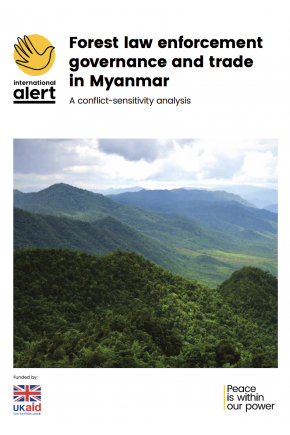 Forest Law Enforcement Governance and Trade in Myanmar: A Conflict-Sensitivity Analysis