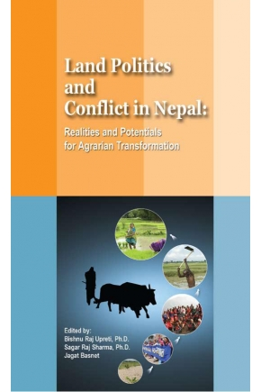 Land Politics and Conflict in Nepal: Realities and Potentials for Agrarian Transformation